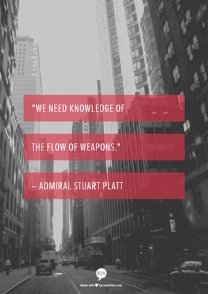 """We need knowledge of the flow of weapons."" - Admiral Stuart Platt"