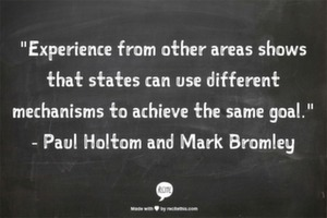 """Experience from other areas shows that states can use different mechanisms to achieve the same goal."" - Paul Holtom and Mark Bromley"