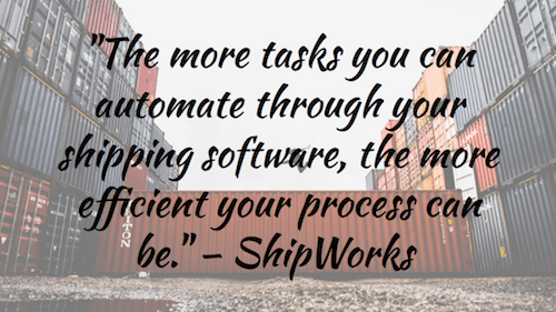 """The more tasks you can automate through your shipping software, the more efficient your process can be."" – ShipWorks"