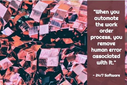 """""""When you automate the work order process, you remove human error associated with it."""" - 24/7 Software"""