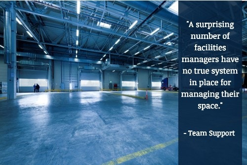 """A surprising number of facilities managers have no true system in place for managing their space."" - Team Support"
