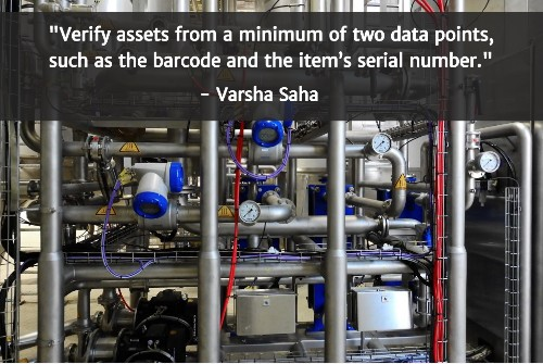 """Verify assets from a minimum of two data points, such as the barcode and the item's serial number."" - Varsha Saha"