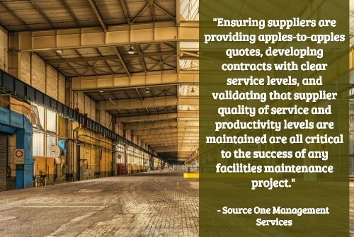 """Finding the right suppliers to maintain your facilities can be difficult and time-consuming. From janitorial services, to groundskeeping and maintenance supplies, ensuring suppliers are providing apples-to-apples quotes, developing contracts with clear service levels, and validating that supplier quality of service and productivity levels are maintained are all critical to the success of any facilities maintenance project."" - SourceOne Management"