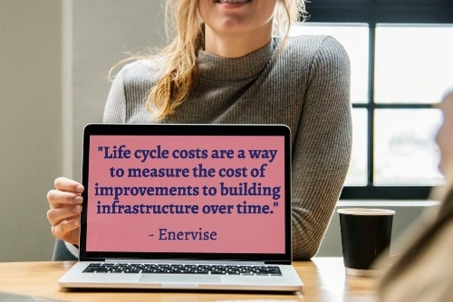 """Life cycle costs are a way to measure the cost of improvements to building infrastructure over time."" - Enervise"