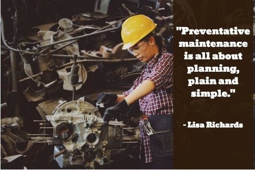 """Preventative maintenance is all about planning, plain and simple."" - Lisa Richards"