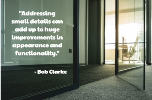 """Addressing small details can add up to huge improvements in appearance and functionality. "" - Bob Clarke, Buildings Magazine"