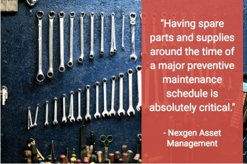 """Having spare parts and supplies around the time of a major preventive maintenance schedule is absolutely critical."" - Nexgen Management"