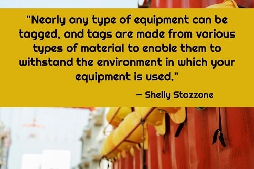 """""""Nearly any type of equipment can be tagged, and tags are made from various types of material to enable them to withstand the environment in which your equipment is used. Asset tags typically contain a barcode that allows each piece of equipment to be assigned a unique identification number to help you easily pinpoint its location, access maintenance schedules, determine the equipment's status, and more just by scanning the barcode label. Using asset tags also reduces the risk of losing equipment through human error or theft."""" – Shelly Stazzone"""