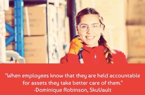 """""""Without asset tracking, you may have never noticed this was happening. Increasing the overall accountability of your system also discourages the mistreatment of assets by employees. When employees know that they are held accountable for assets they take better care of them."""" –Dominique Robinson"""
