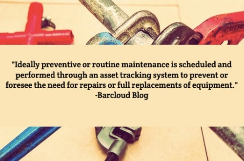 """""""Ideally preventive or routine maintenance is scheduled and performed through an asset tracking system to prevent or foresee the need for repairs or full replacements of equipment. Alternatively, corrective or emergency maintenance occurs when there is an abrupt need for repair or replacement."""" - Barcloud Blog"""