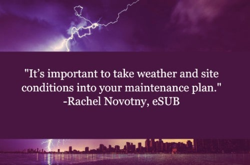 """""""It's important to take weather and site conditions into your maintenance plan. Because weather and site conditions change how often and when construction equipment maintenance should be scheduled. In places with acidic soil or salting, it's important to address this in your maintenance plan. Otherwise important parts of the equipment could end up rusting or corroding and cause unexpected maintenance needs."""" –Rachel Novotny"""
