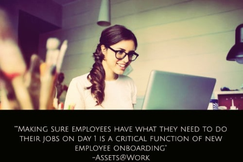 """""""Making sure employees have what they need to do their jobs on day 1 is a critical function of new employee onboarding, yet it's actually an employee lifecycle process: roles change, new assets must be issued, retired assets must be recovered."""" –Employee Onboarding, Assets@Work"""